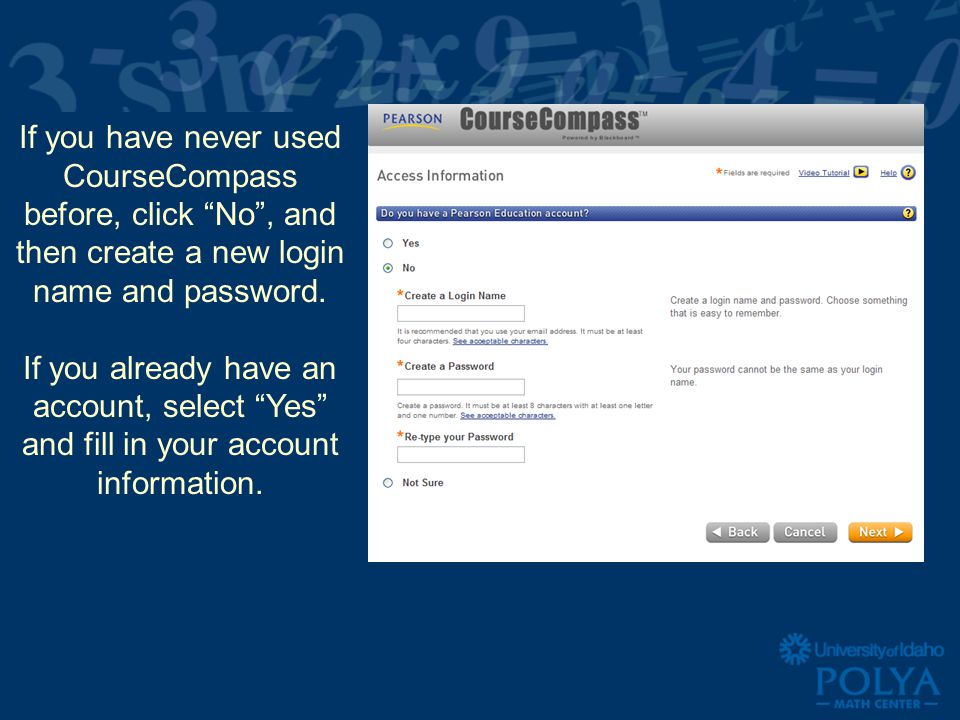If you have never used CourseCompass before, click No, and then create a new login name and password. If you already have an account, select Yes and f
