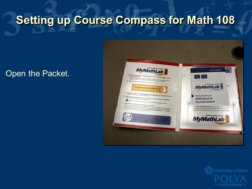 Setting up Course Compass for Math 108 Open the Packet.