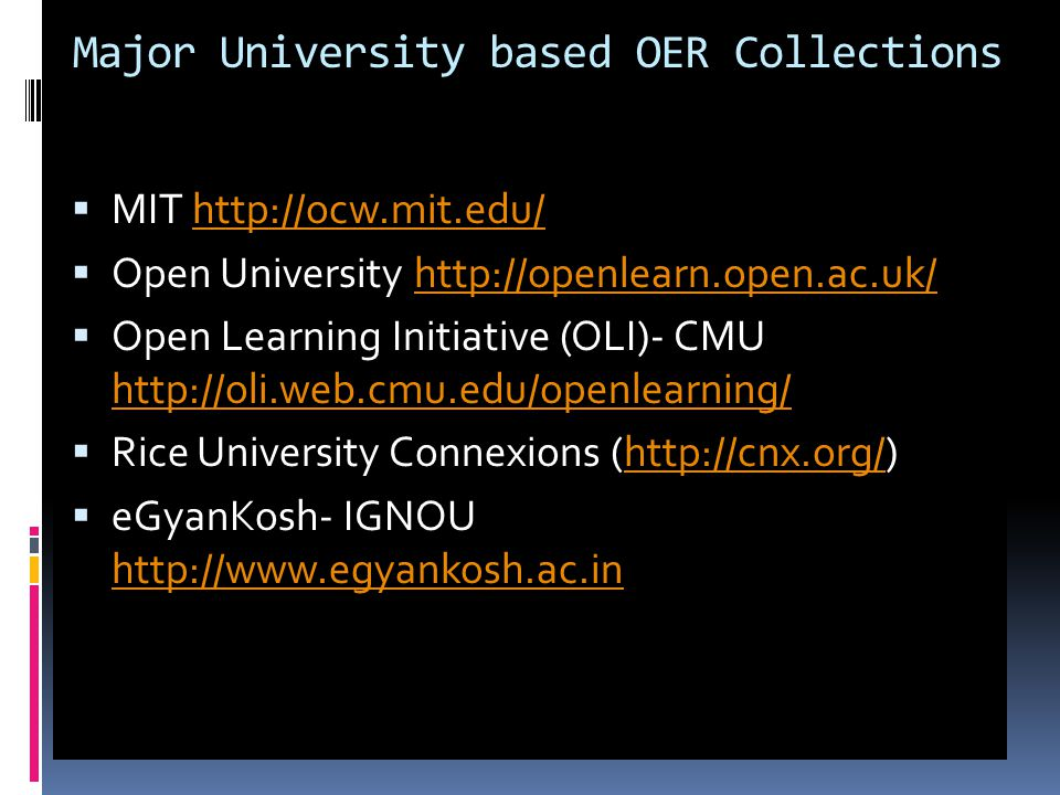 Major University based OER Collections MIT   Open University   Open Learning Initiative (OLI)- CMU     Rice University Connexions (  eGyanKosh- IGNOU