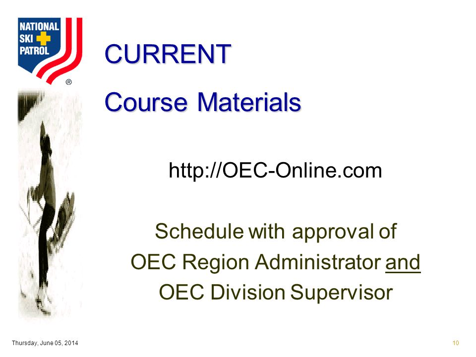 Thursday, June 05, 201410 Course Materials http://OEC-Online.com Schedule with approval of OEC Region Administrator and OEC Division Supervisor CURRENT