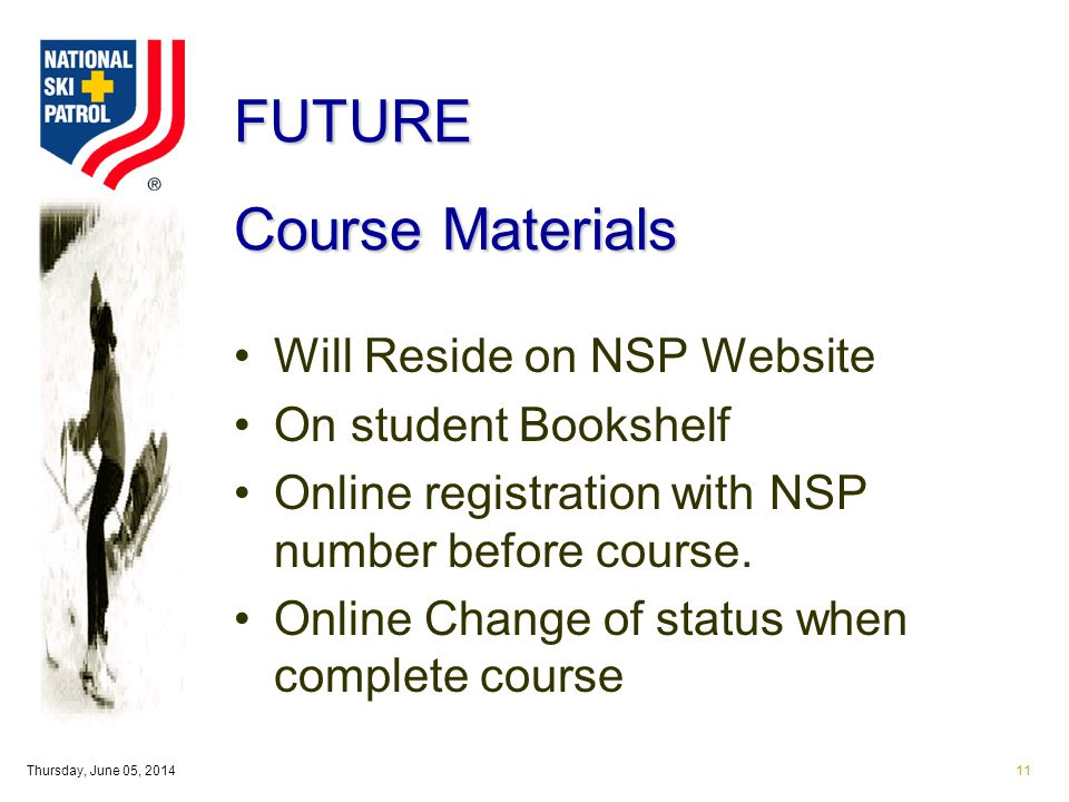 Thursday, June 05, 201411 Course Materials Will Reside on NSP Website On student Bookshelf Online registration with NSP number before course. Online C