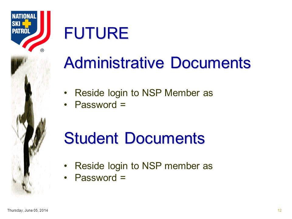 Thursday, June 05, 201412 Administrative Documents Reside login to NSP Member as Password = Student Documents Reside login to NSP member as Password = FUTURE