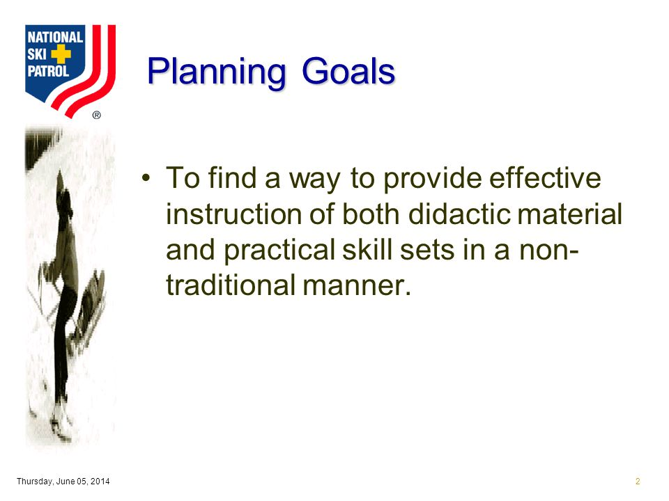 Thursday, June 05, 20142 Planning Goals To find a way to provide effective instruction of both didactic material and practical skill sets in a non- traditional manner.