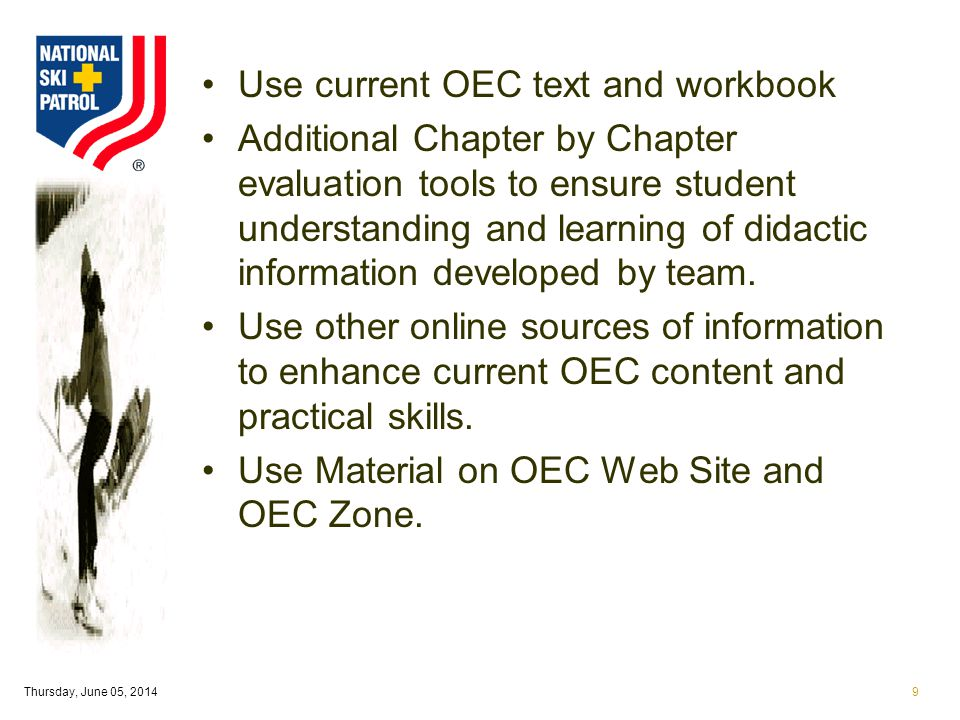 Thursday, June 05, 20149 Use current OEC text and workbook Additional Chapter by Chapter evaluation tools to ensure student understanding and learning of didactic information developed by team.