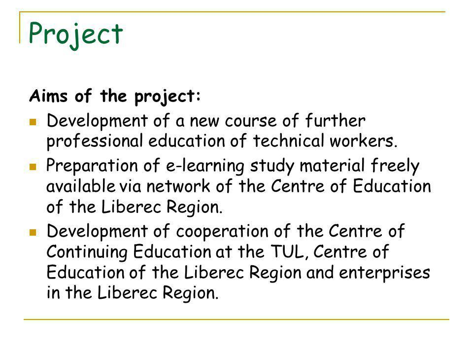 Project Aims of the project: Development of a new course of further professional education of technical workers.