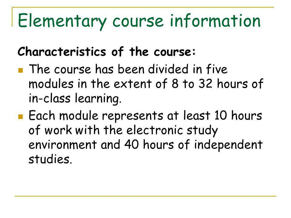 Elementary course information Characteristics of the course: The course has been divided in five modules in the extent of 8 to 32 hours of in-class learning.