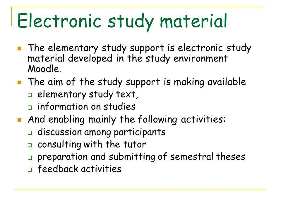 Electronic study material The elementary study support is electronic study material developed in the study environment Moodle.