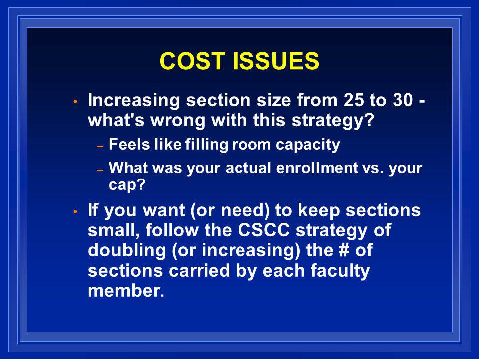 COST ISSUES Increasing section size from 25 to 30 - what s wrong with this strategy.