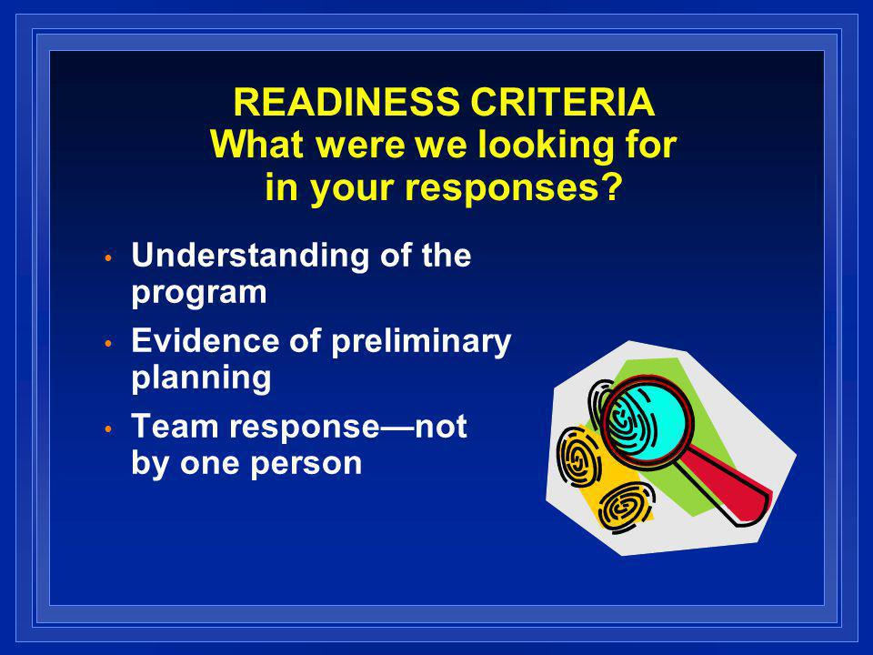 READINESS CRITERIA What were we looking for in your responses.