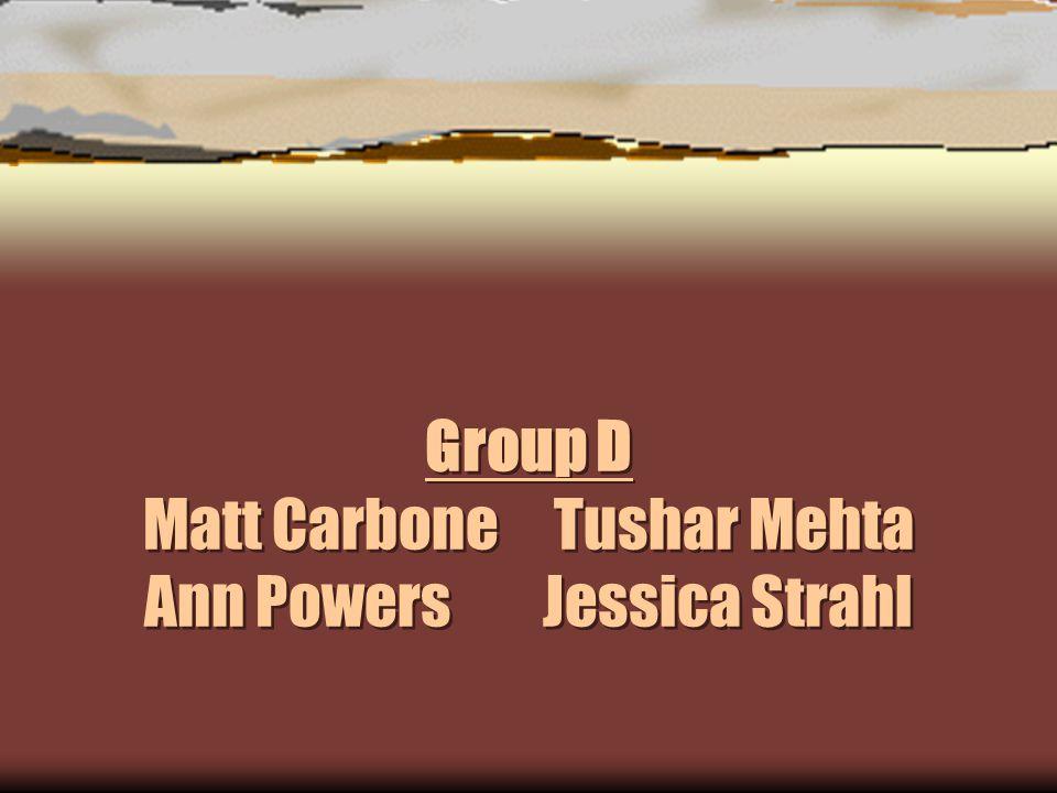 Group D Matt Carbone Tushar Mehta Ann Powers Jessica Strahl