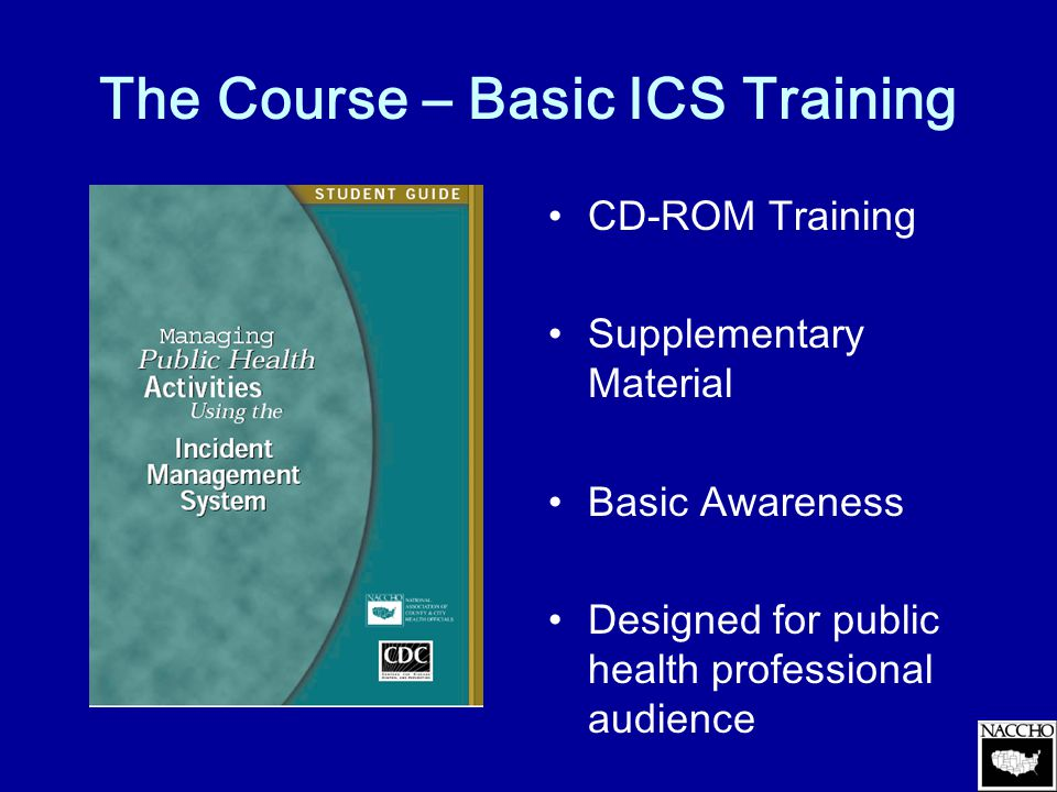 Course Outline I.Principles of Integrated Emergency Management System (IEMS) II.Incident Command System (ICS) III.The National Incident Management System (NIMS) IV.Exercise