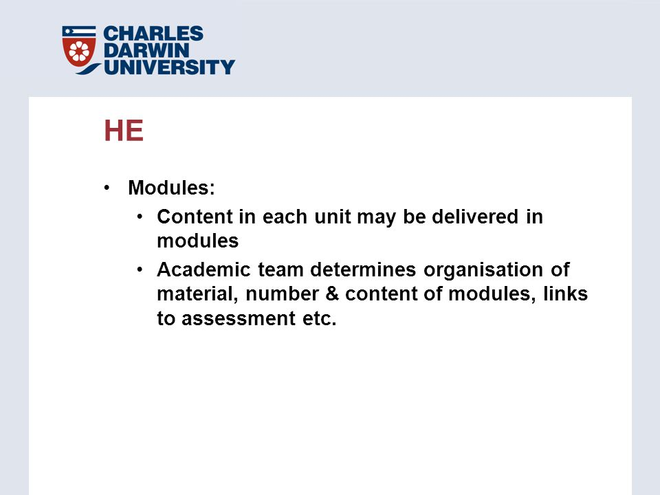 Modules: Content in each unit may be delivered in modules Academic team determines organisation of material, number & content of modules, links to ass