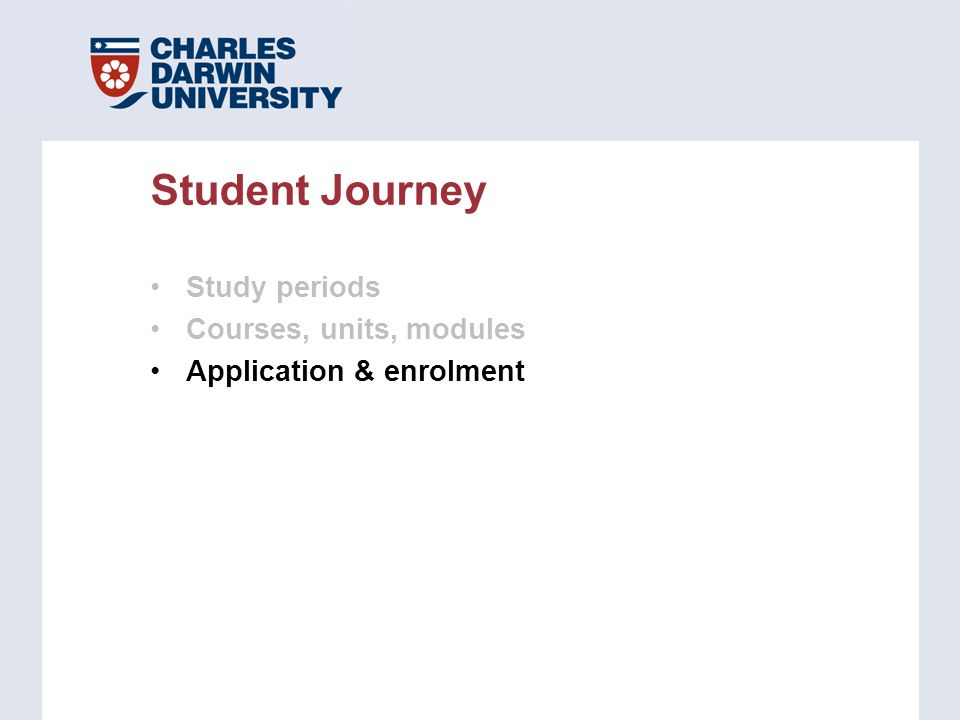 Study periods Courses, units, modules Application & enrolment Student Journey