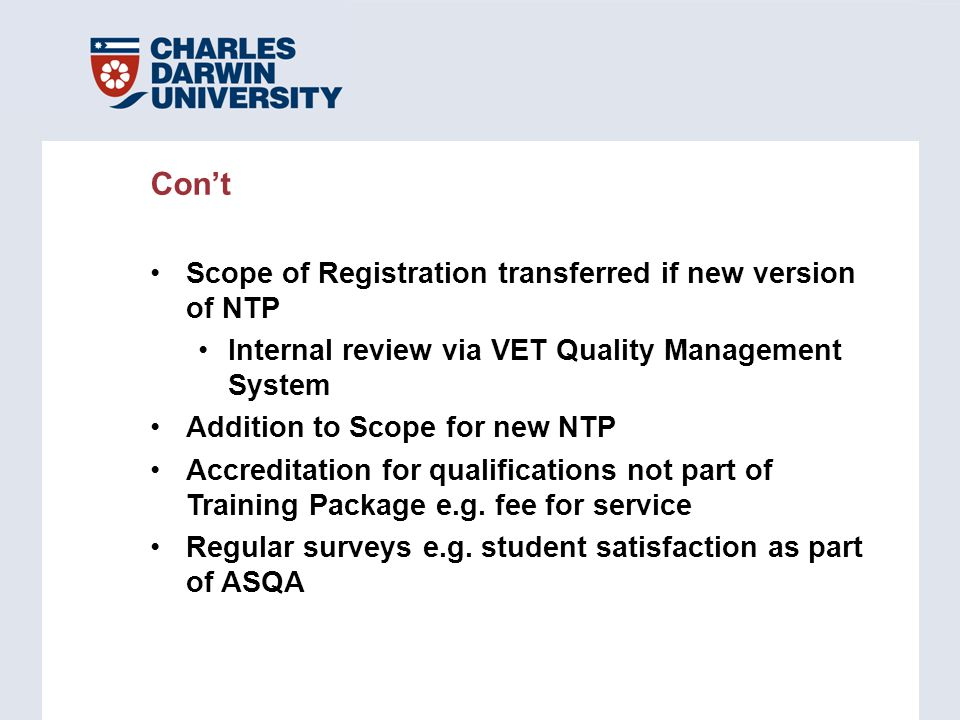 Scope of Registration transferred if new version of NTP Internal review via VET Quality Management System Addition to Scope for new NTP Accreditation for qualifications not part of Training Package e.g.