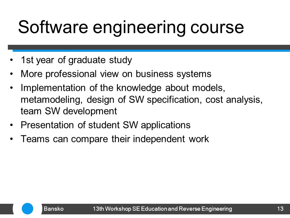 Software engineering course 1st year of graduate study More professional view on business systems Implementation of the knowledge about models, metamo