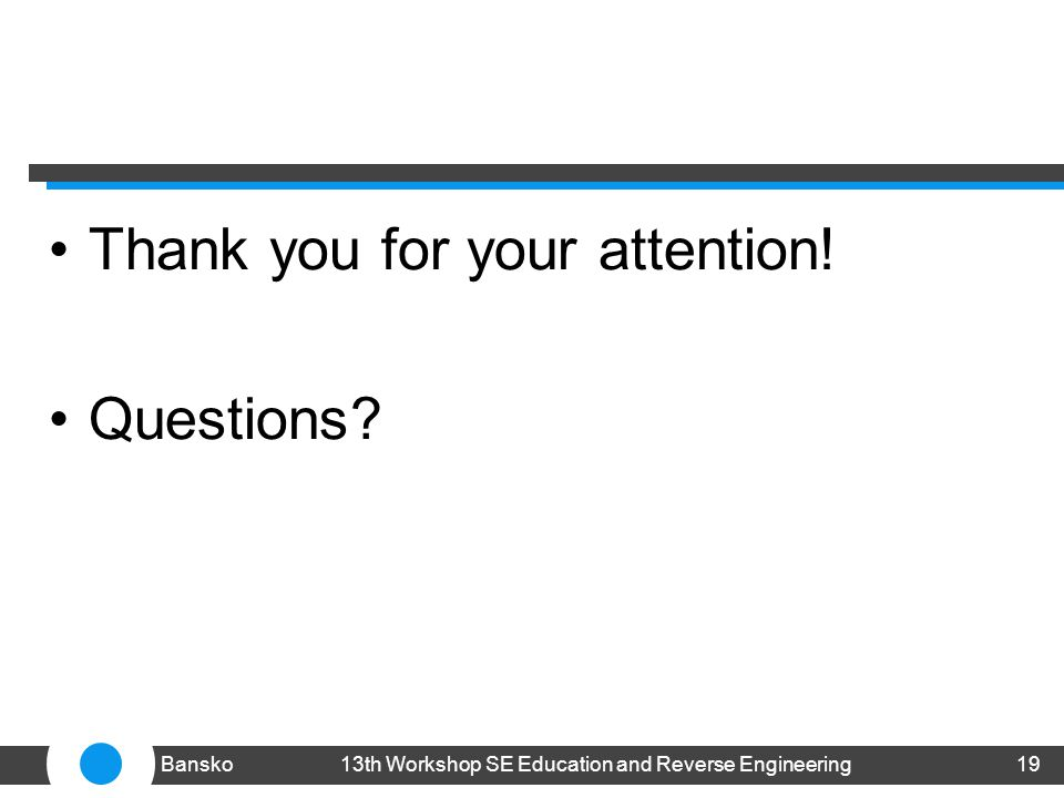Thank you for your attention! Questions 1913th Workshop SE Education and Reverse EngineeringBansko