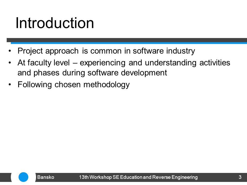 Introduction Project approach is common in software industry At faculty level – experiencing and understanding activities and phases during software d