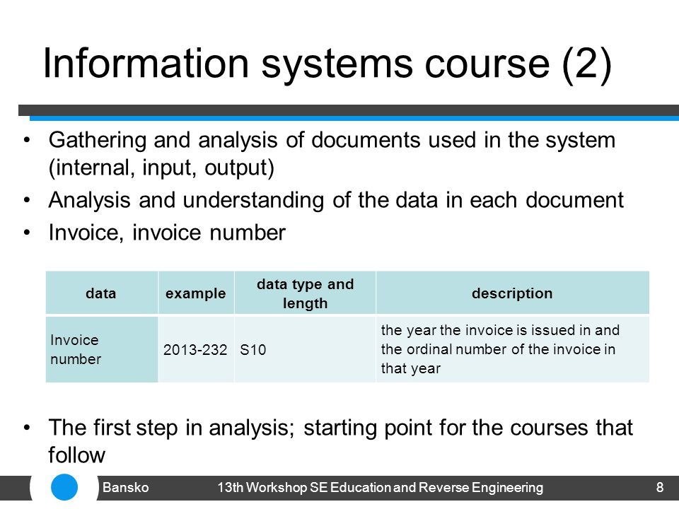 Information systems course (2) Gathering and analysis of documents used in the system (internal, input, output) Analysis and understanding of the data