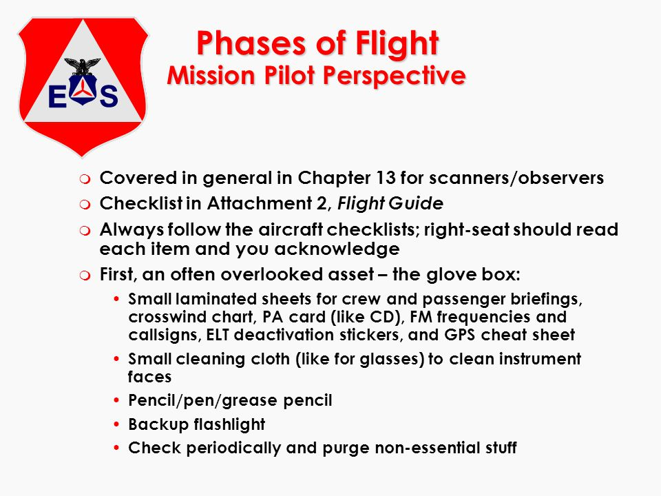 Phases of Flight Mission Pilot Perspective m Covered in general in Chapter 13 for scanners/observers m Checklist in Attachment 2, Flight Guide m Alway