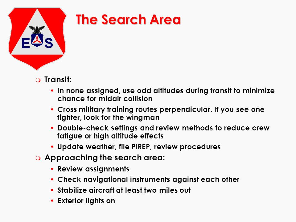 The Search Area m Transit: In none assigned, use odd altitudes during transit to minimize chance for midair collision Cross military training routes p