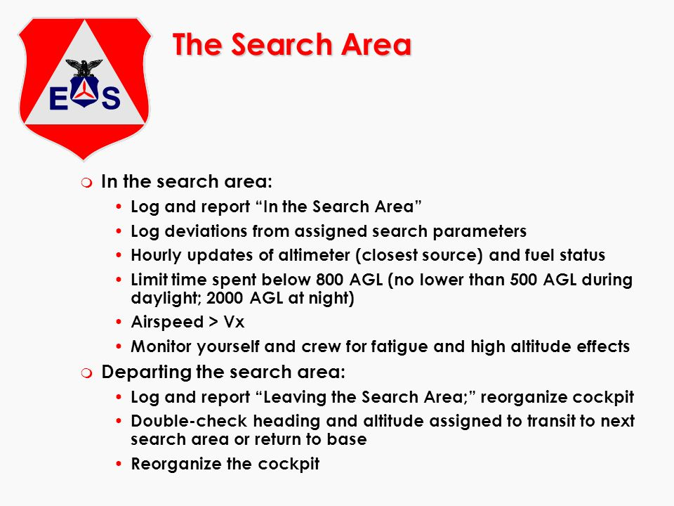 The Search Area m In the search area: Log and report In the Search Area Log deviations from assigned search parameters Hourly updates of altimeter (cl