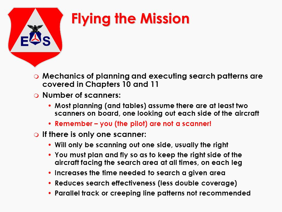 Flying the Mission m Mechanics of planning and executing search patterns are covered in Chapters 10 and 11 m Number of scanners: Most planning (and ta