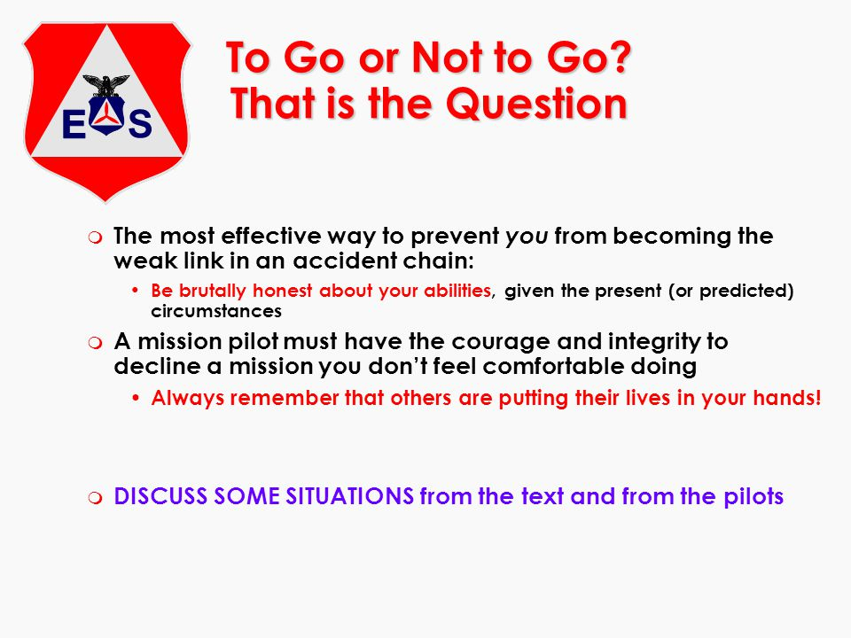 To Go or Not to Go? That is the Question m The most effective way to prevent you from becoming the weak link in an accident chain: Be brutally honest