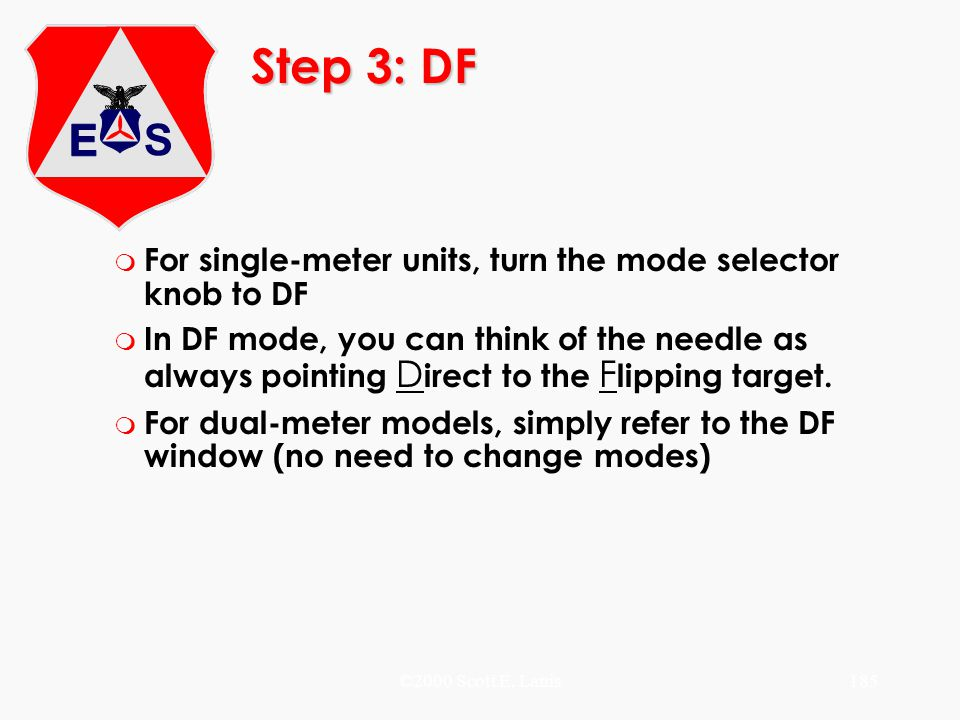 ©2000 Scott E. Lanis185 Step 3: DF m For single-meter units, turn the mode selector knob to DF m In DF mode, you can think of the needle as always poi