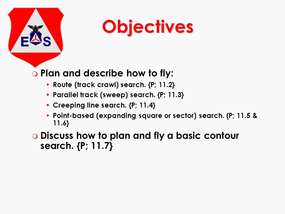 m Plan and describe how to fly: Route (track crawl) search. {P; 11.2} Parallel track (sweep) search. {P; 11.3} Creeping line search. {P; 11.4} Point-b