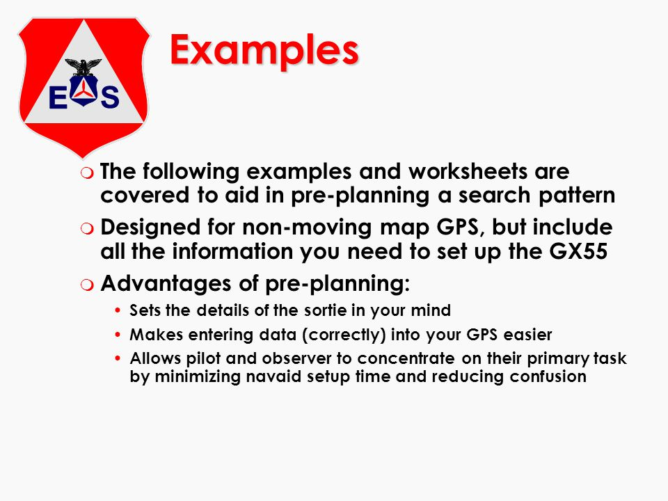 m The following examples and worksheets are covered to aid in pre-planning a search pattern m Designed for non-moving map GPS, but include all the inf