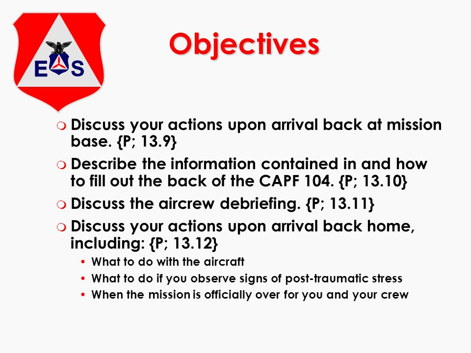 m Discuss your actions upon arrival back at mission base. {P; 13.9} m Describe the information contained in and how to fill out the back of the CAPF 1