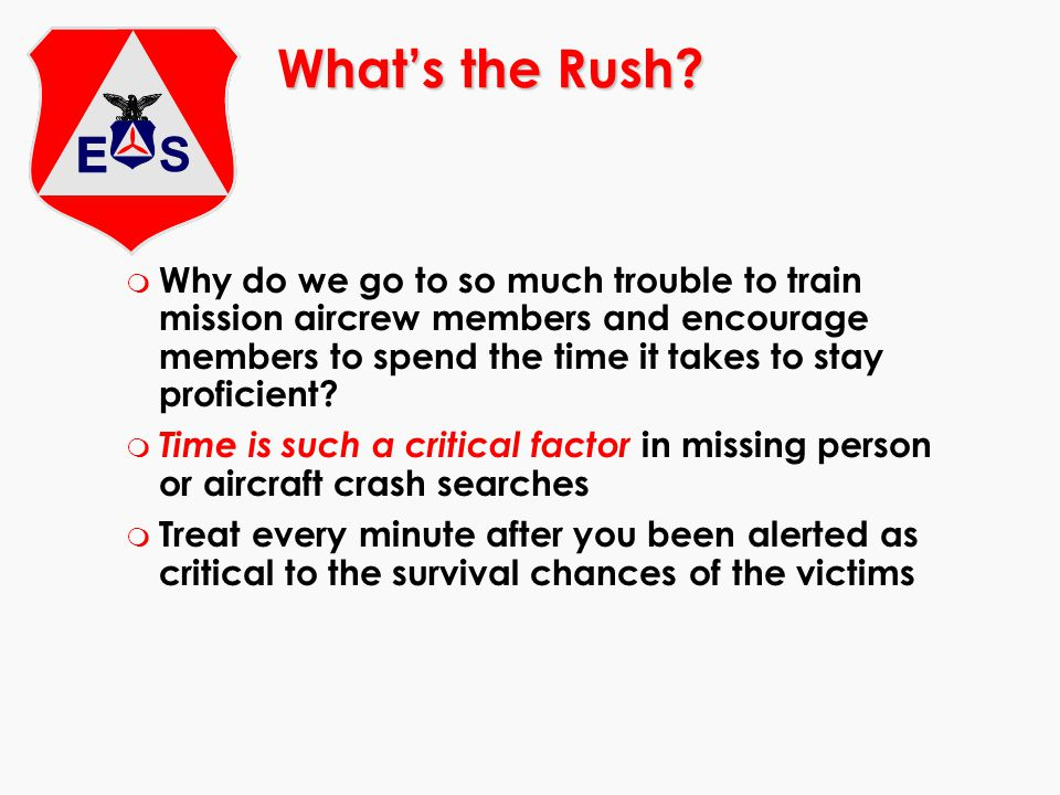 Whats the Rush? m Why do we go to so much trouble to train mission aircrew members and encourage members to spend the time it takes to stay proficient