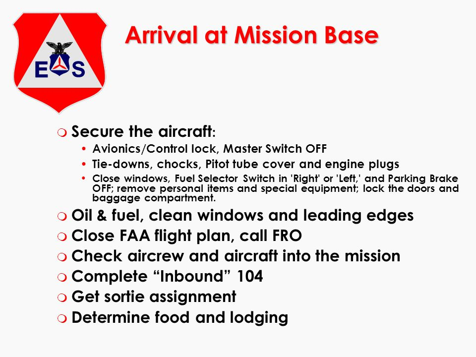 Arrival at Mission Base m Secure the aircraft : Avionics/Control lock, Master Switch OFF Tie-downs, chocks, Pitot tube cover and engine plugs Close wi