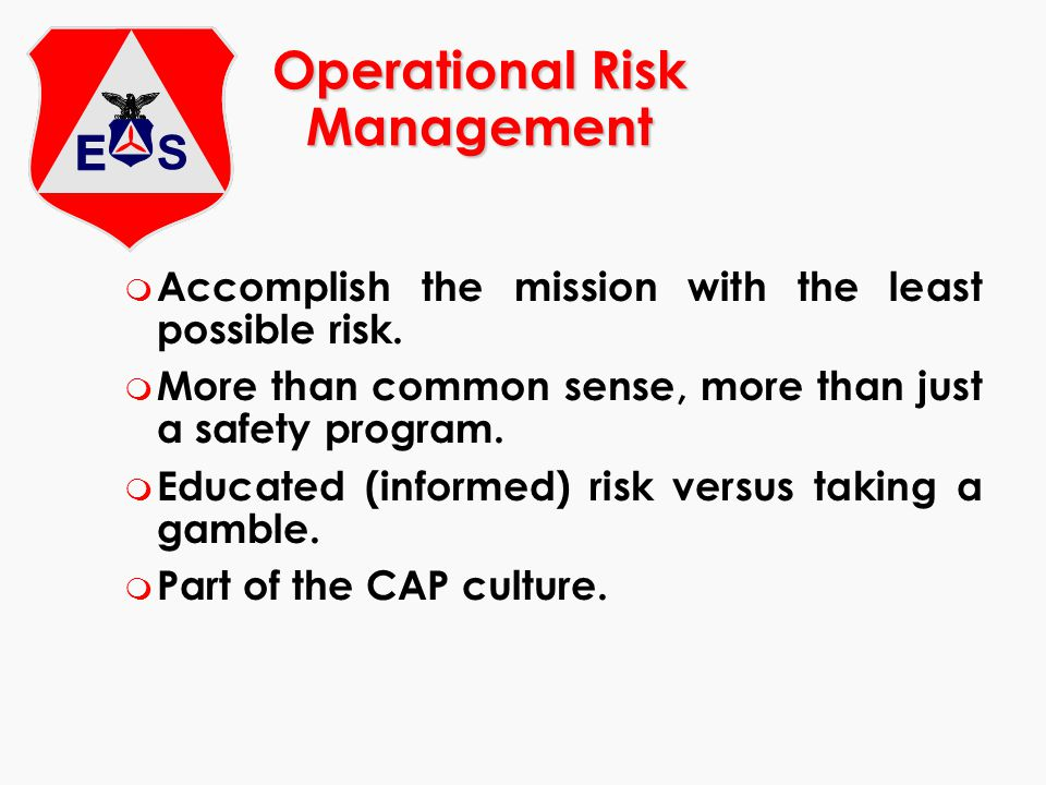 Operational Risk Management m Accomplish the mission with the least possible risk. m More than common sense, more than just a safety program. m Educat