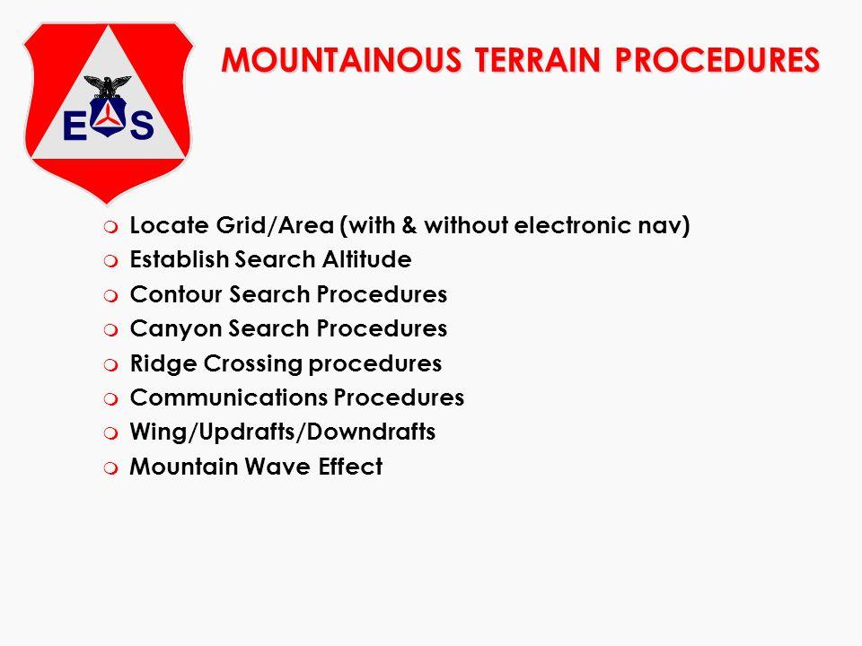 MOUNTAINOUS TERRAIN PROCEDURES m Locate Grid/Area (with & without electronic nav) m Establish Search Altitude m Contour Search Procedures m Canyon Sea