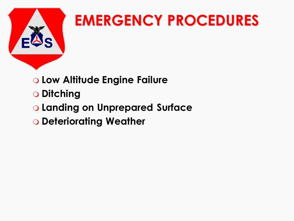EMERGENCY PROCEDURES m Low Altitude Engine Failure m Ditching m Landing on Unprepared Surface m Deteriorating Weather