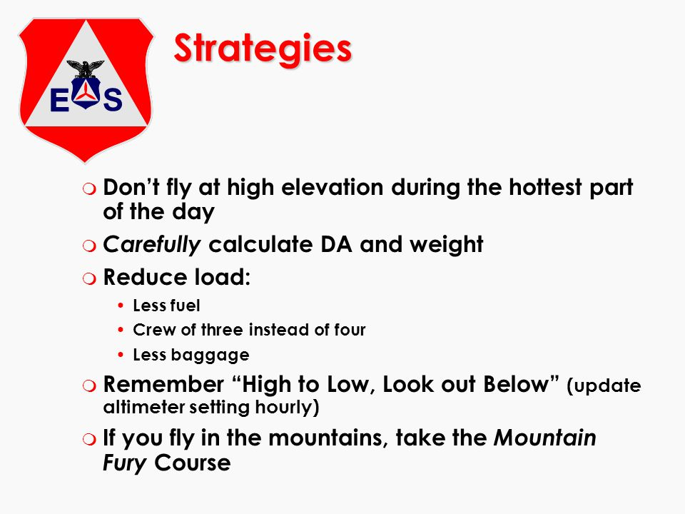 m Dont fly at high elevation during the hottest part of the day m Carefully calculate DA and weight m Reduce load: Less fuel Crew of three instead of