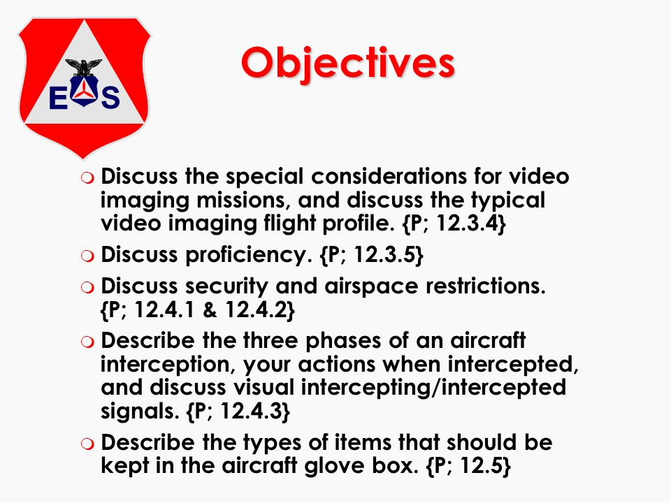 Objectives m Discuss the special considerations for video imaging missions, and discuss the typical video imaging flight profile. {P; 12.3.4} m Discus