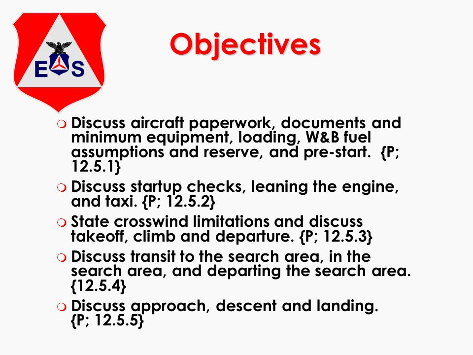 Objectives m Discuss aircraft paperwork, documents and minimum equipment, loading, W&B fuel assumptions and reserve, and pre-start. {P; 12.5.1} m Disc