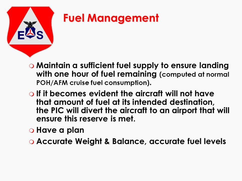 Fuel Management m Maintain a sufficient fuel supply to ensure landing with one hour of fuel remaining (computed at normal POH/AFM cruise fuel consumpt