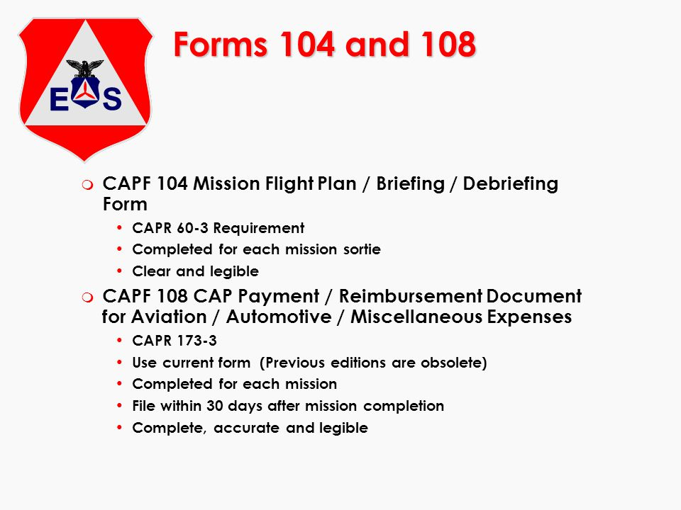 End of the Mission m Turn in equipment and supplies m Settle fuel, food and lodging bills m Plan the trip home m Fill out Outbound CAPF 104 m Check weather and file FAA Flight Plan m Check out with mission staff, obtain flight release