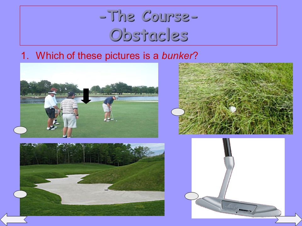 -The Course- Obstacles 1.Which of these pictures is a bunker?