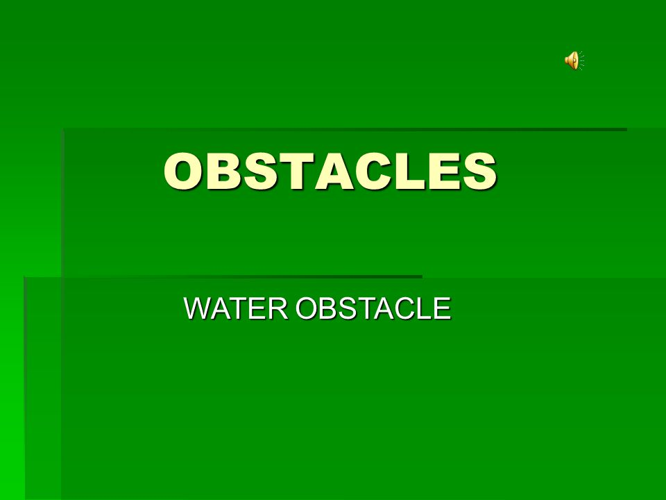 WATER OBSTACLE OBSTACLES OBSTACLES