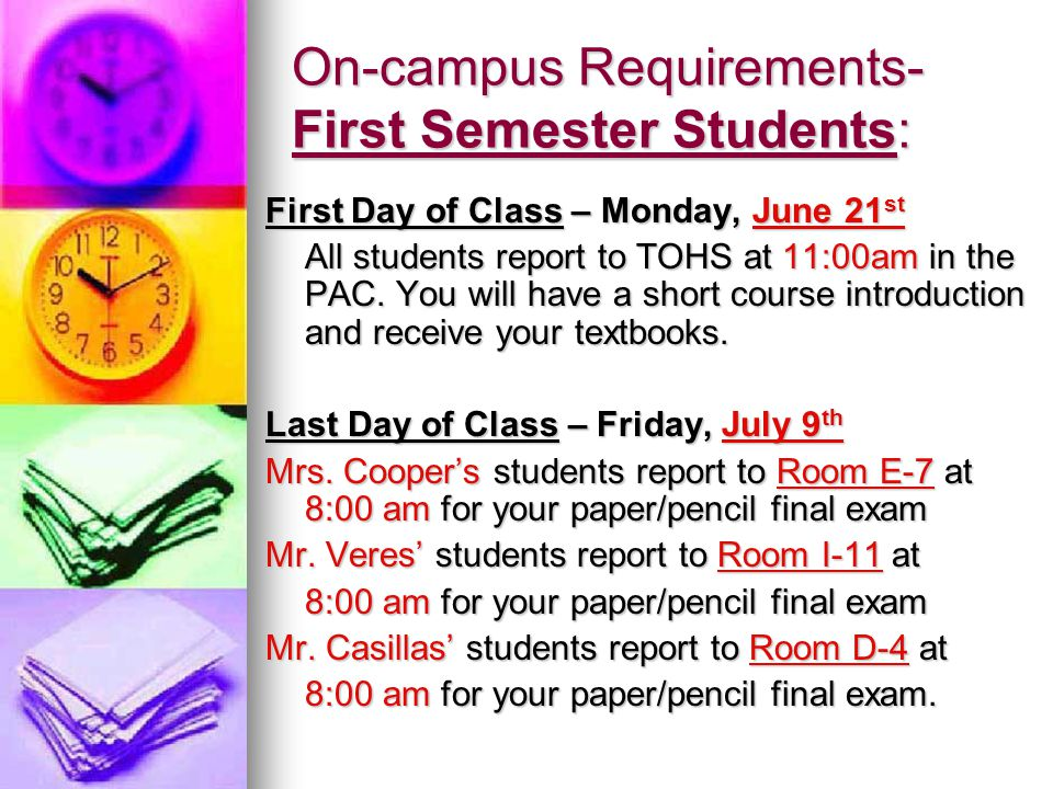 On-campus Requirements- First Semester Students: First Day of Class – Monday, June 21 st All students report to TOHS at 11:00am in the PAC.