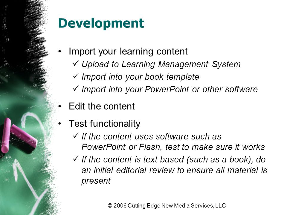 © 2006 Cutting Edge New Media Services, LLC Development Import your learning content Upload to Learning Management System Import into your book templa
