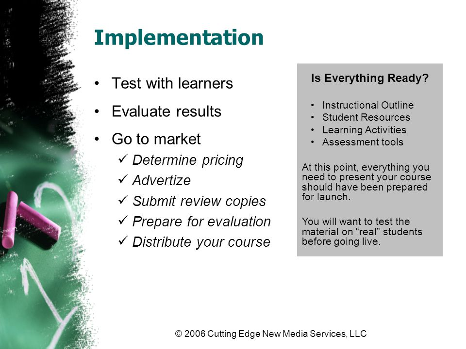 © 2006 Cutting Edge New Media Services, LLC Evaluation Evaluate based on learning objectives Was material understood and retained.