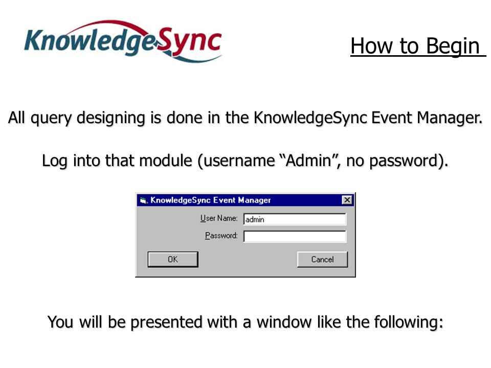 All query designing is done in the KnowledgeSync Event Manager.