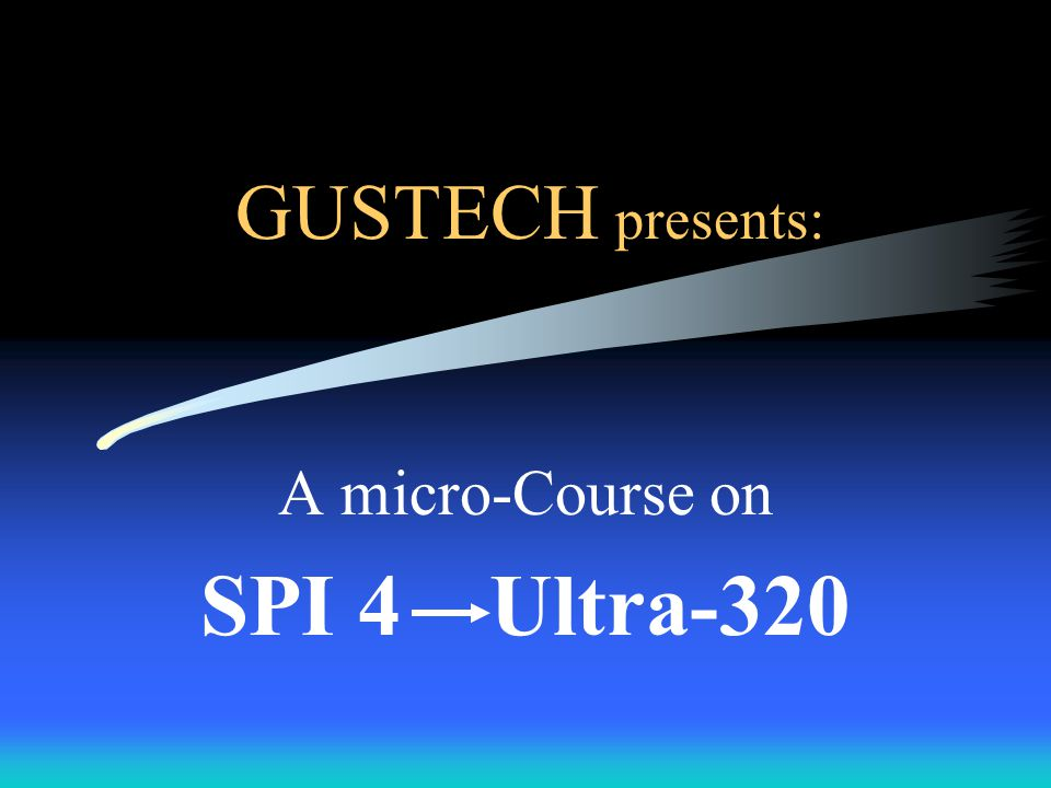 GUSTECH presents: A micro-Course on SPI 4 Ultra-320