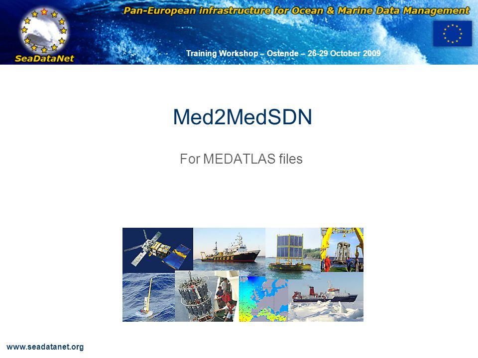 OBSERVATIONS & PRÉVISIONS CÔTIÈRES www.seadatanet.org Training Workshop – Ostende – 26-29 October 2009 Med2MedSDN For MEDATLAS files