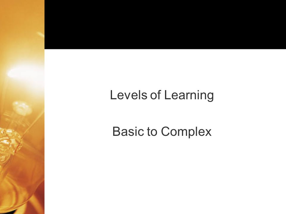 Levels of Learning Basic to Complex